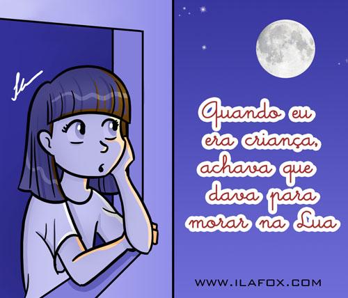 Quando eu era criança achava que dava para morar na lua
